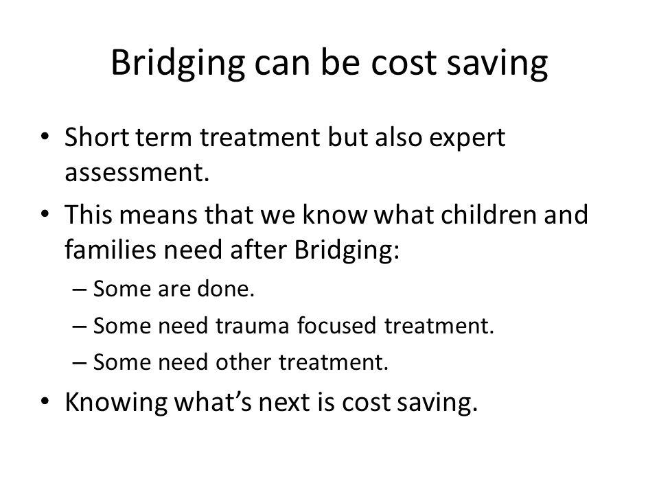 Bridging can be cost saving