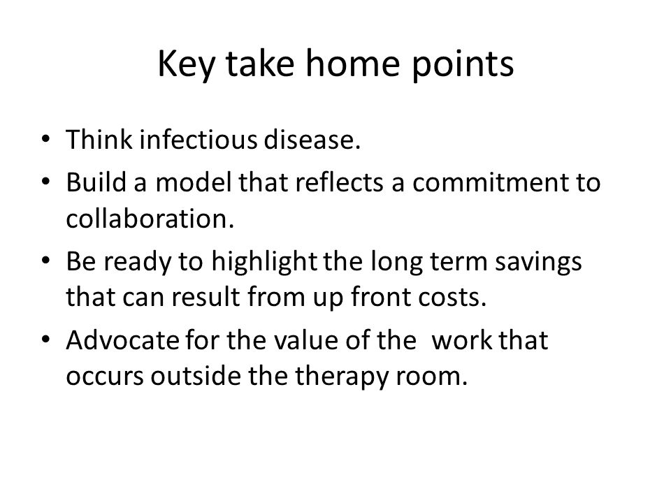 Key take home points Think infectious disease.