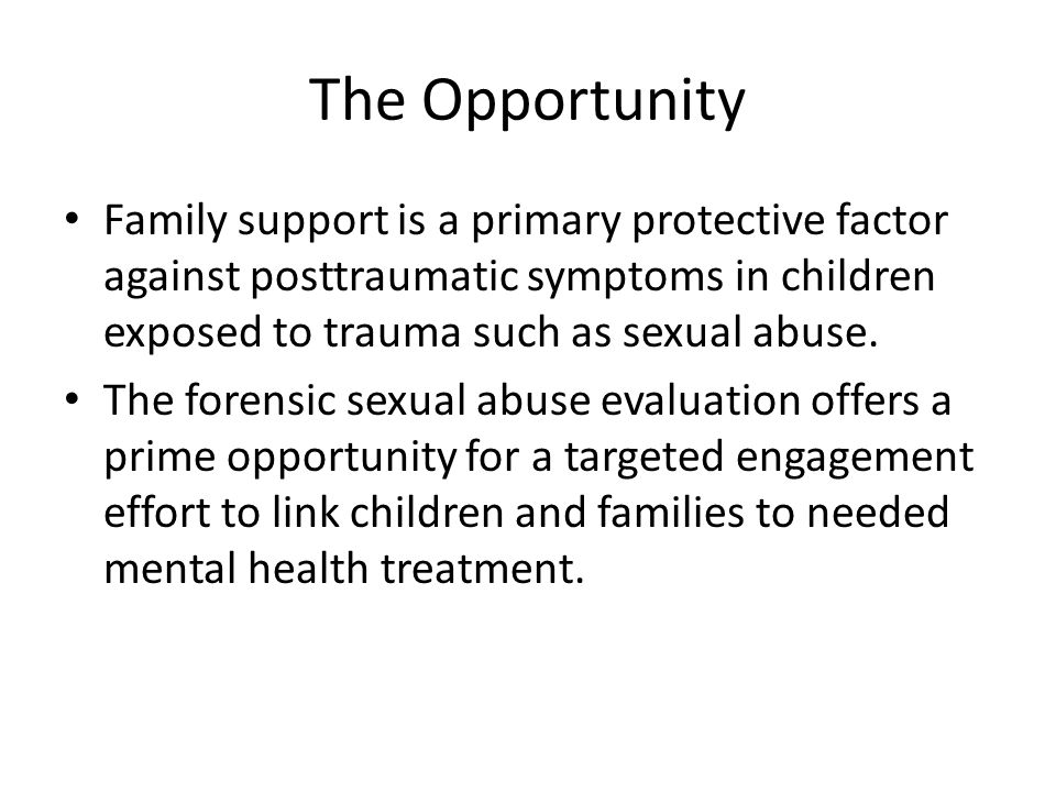 The Opportunity Family support is a primary protective factor against posttraumatic symptoms in children exposed to trauma such as sexual abuse.