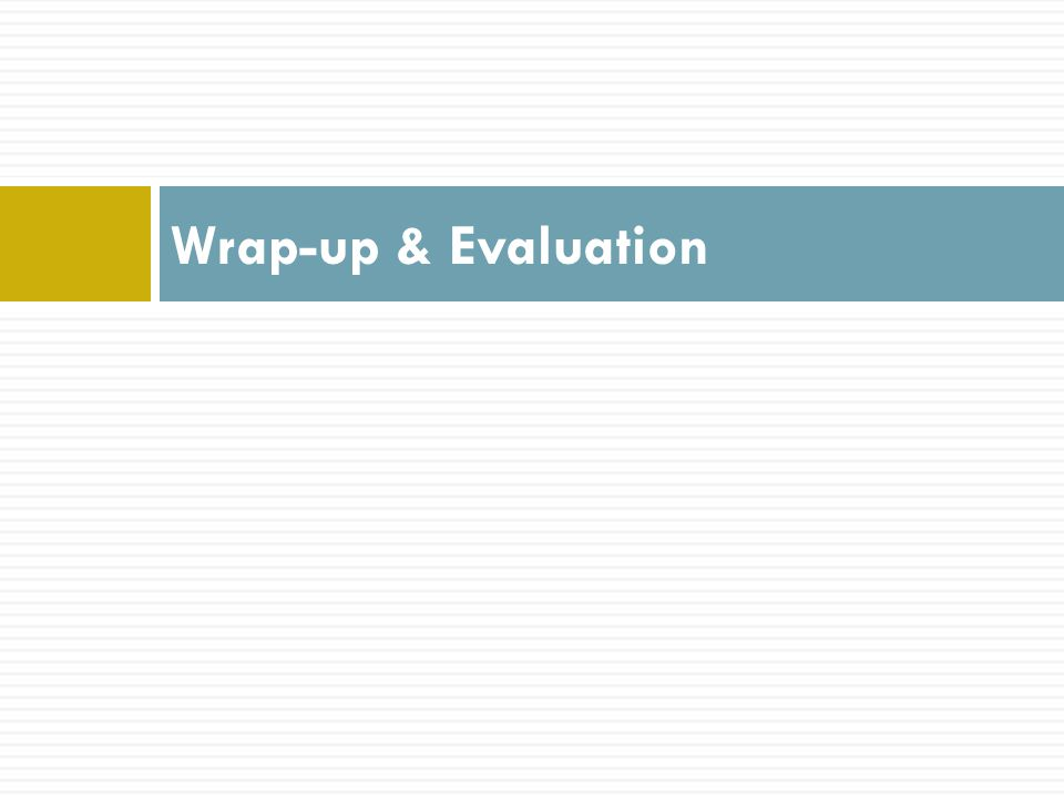Wrap-up & Evaluation