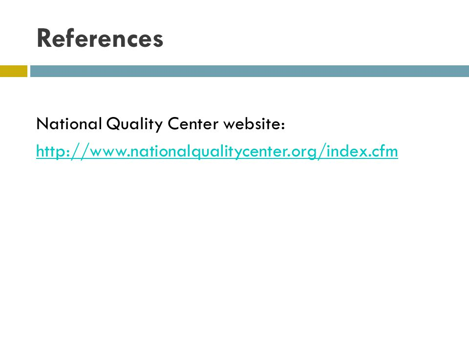 References National Quality Center website: http://www.nationalqualitycenter.org/index.cfm