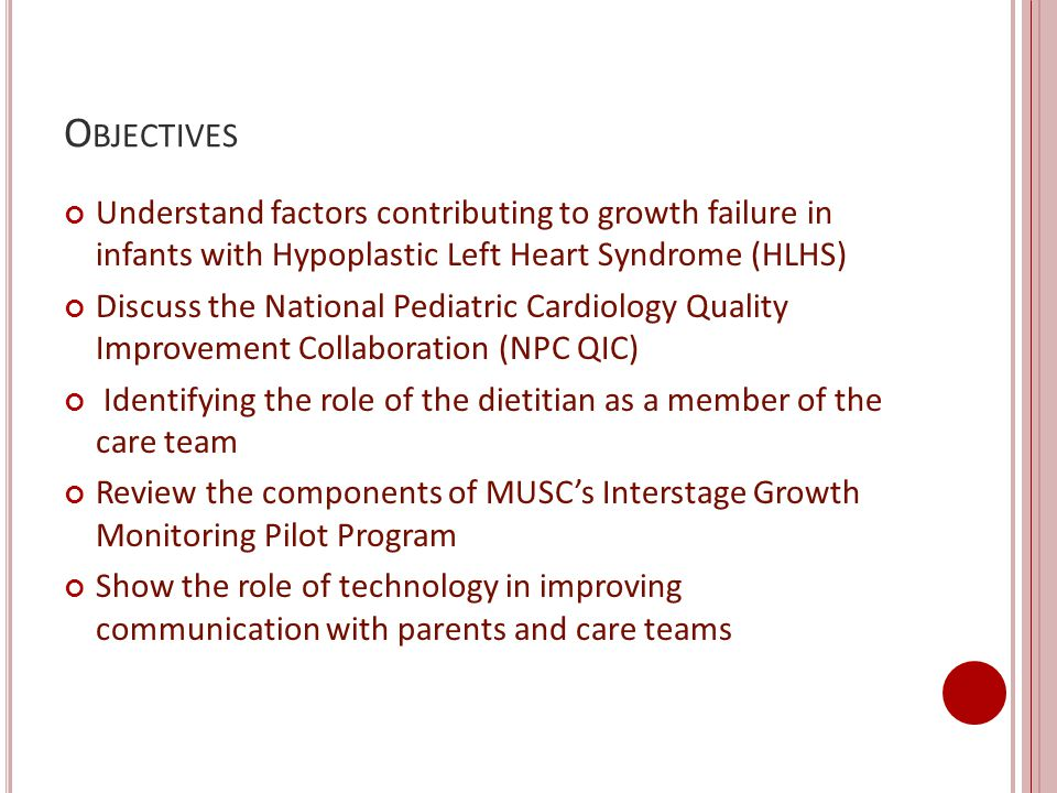 Objectives Understand factors contributing to growth failure in infants with Hypoplastic Left Heart Syndrome (HLHS)