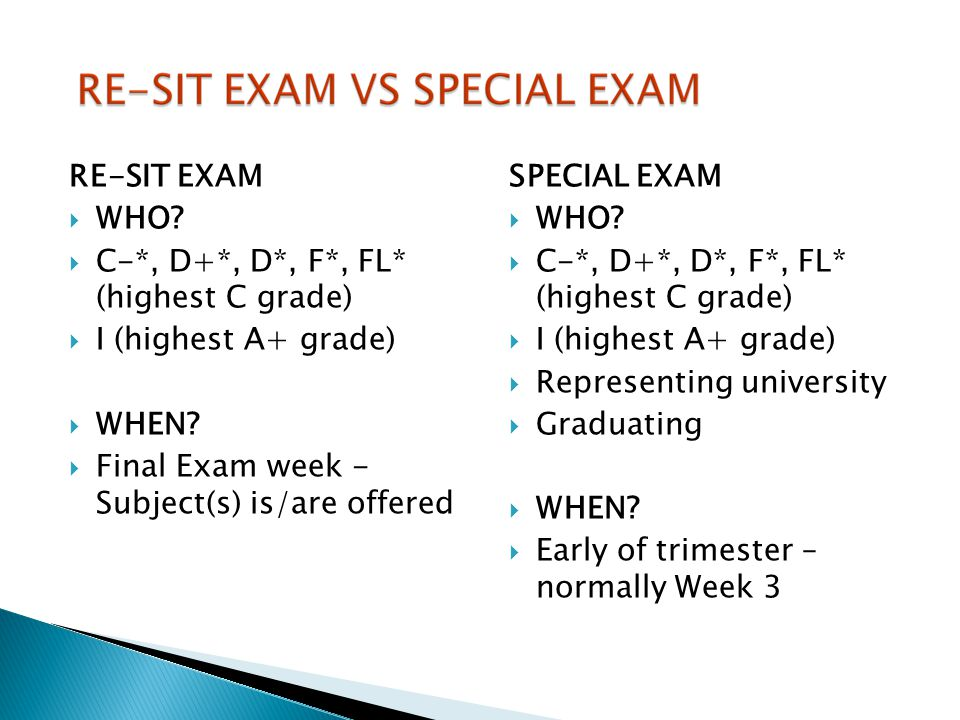 RE-SIT EXAM WHO C-*, D+*, D*, F*, FL* (highest C grade) I (highest A+ grade) WHEN Final Exam week - Subject(s) is/are offered.