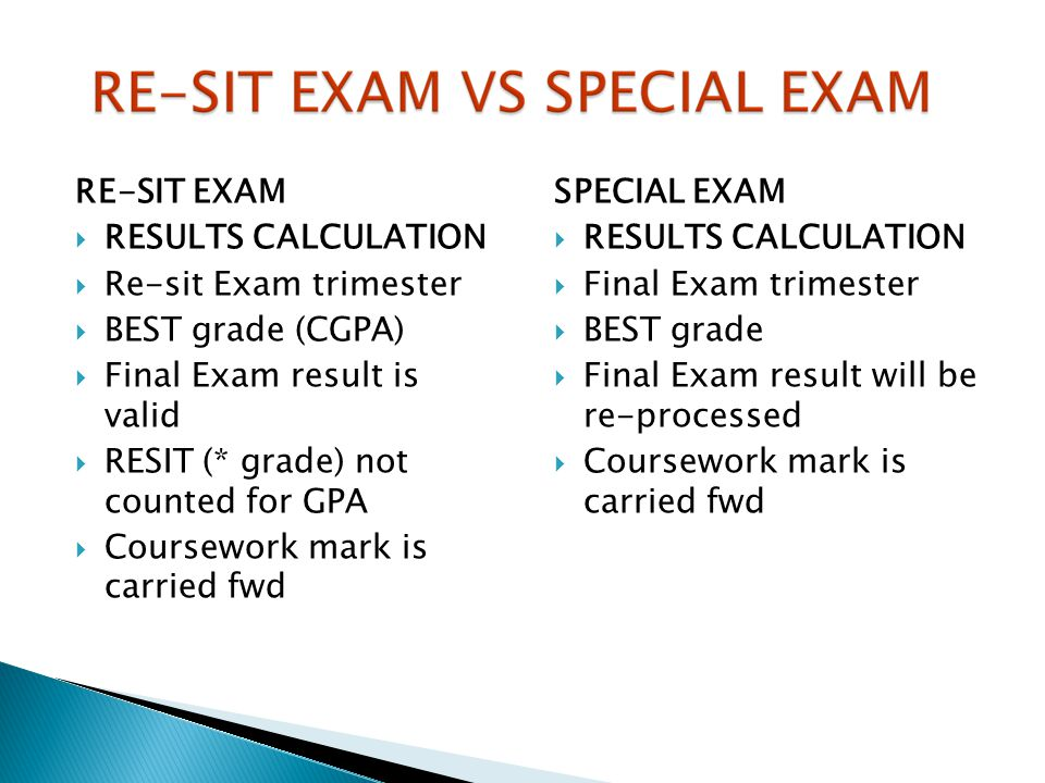 RE-SIT EXAM RESULTS CALCULATION. Re-sit Exam trimester. BEST grade (CGPA) Final Exam result is valid.