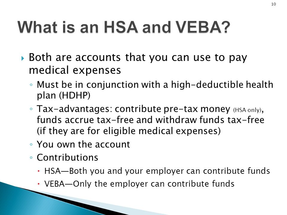 What is an HSA and VEBA Both are accounts that you can use to pay medical expenses.