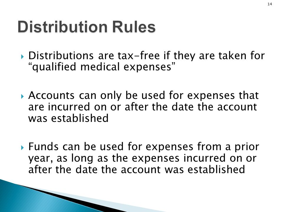 Distribution Rules Distributions are tax-free if they are taken for qualified medical expenses