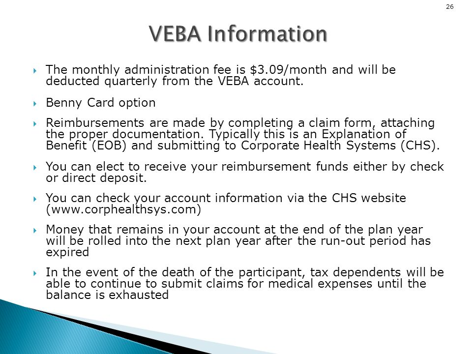 VEBA Information The monthly administration fee is $3.09/month and will be deducted quarterly from the VEBA account.