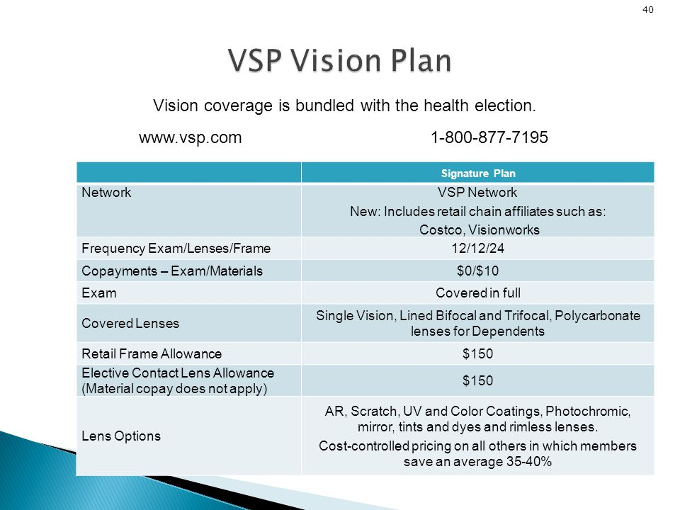 VSP Vision Plan Vision coverage is bundled with the health election.