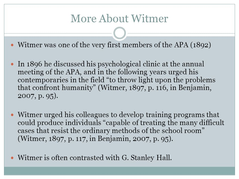 More About Witmer Witmer was one of the very first members of the APA (1892)