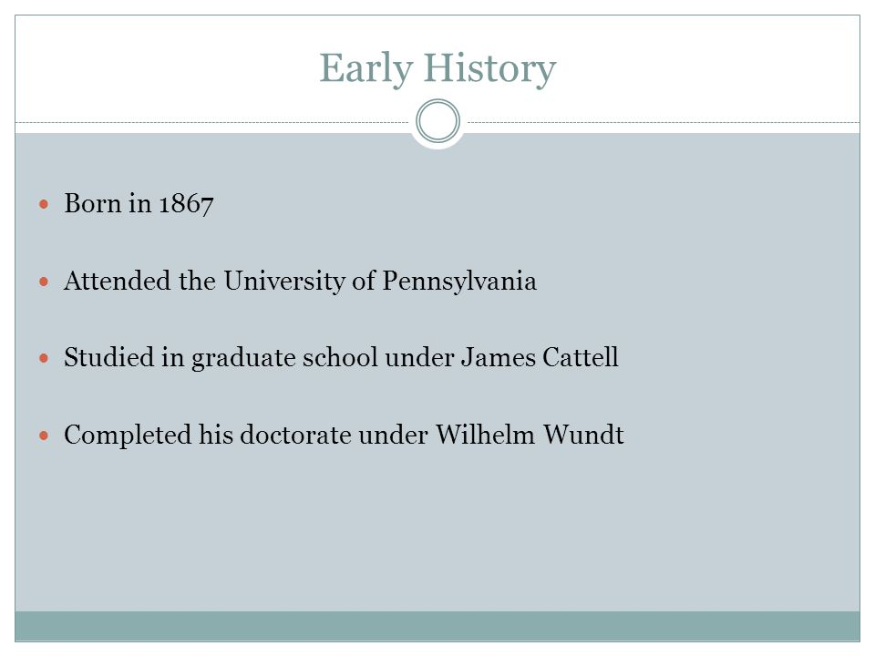 Early History Born in 1867 Attended the University of Pennsylvania