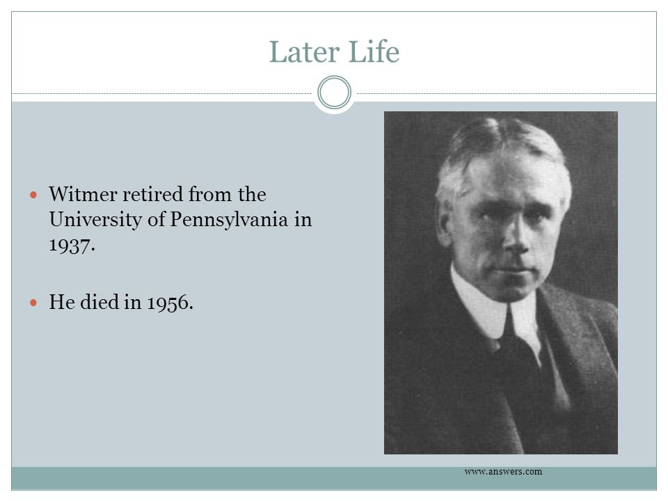 Later Life Witmer retired from the University of Pennsylvania in 1937.