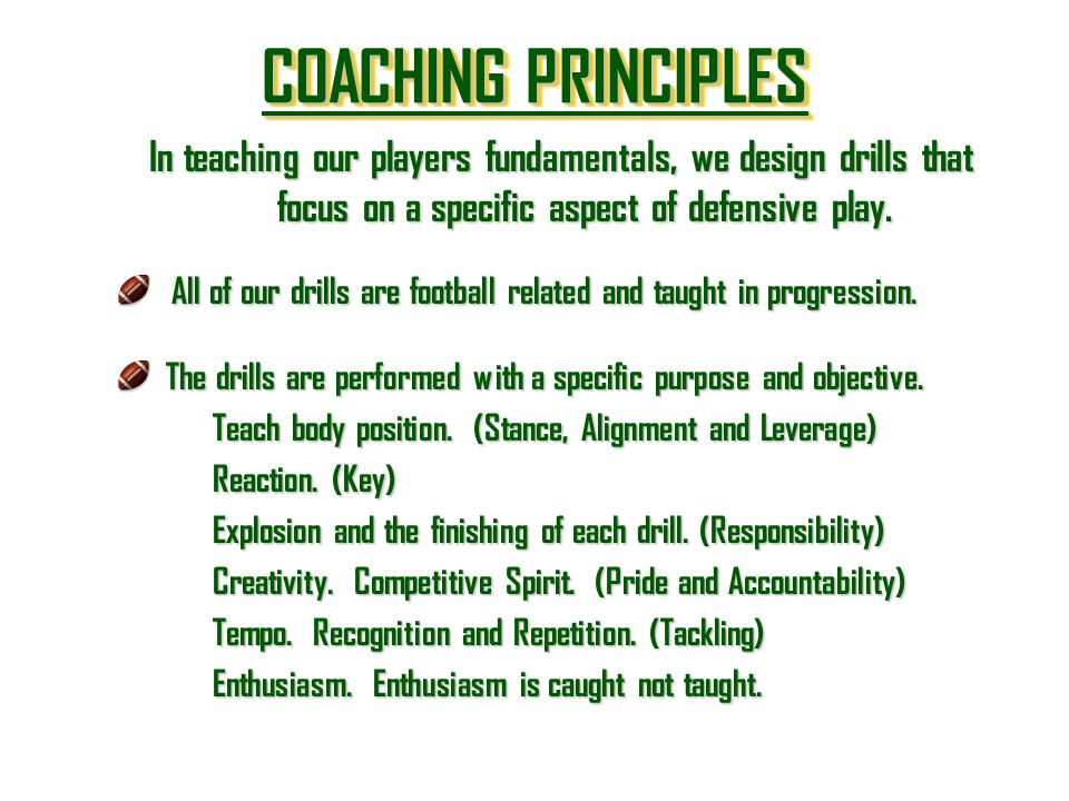 COACHING PRINCIPLES In teaching our players fundamentals, we design drills that focus on a specific aspect of defensive play.