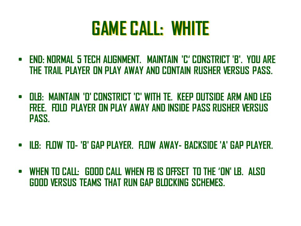 GAME CALL: WHITE END: NORMAL 5 TECH ALIGNMENT. MAINTAIN C' CONSTRICT B . YOU ARE THE TRAIL PLAYER ON PLAY AWAY AND CONTAIN RUSHER VERSUS PASS.