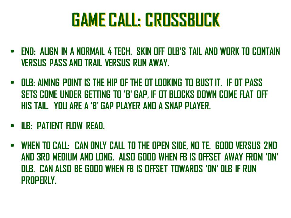 GAME CALL: CROSSBUCK END: ALIGN IN A NORMAIL 4 TECH. SKIN OFF OLB S TAIL AND WORK TO CONTAIN VERSUS PASS AND TRAIL VERSUS RUN AWAY.