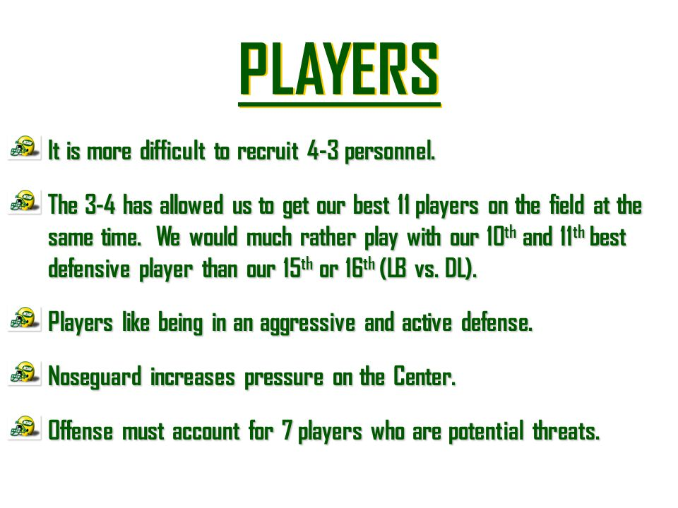 PLAYERS It is more difficult to recruit 4-3 personnel.