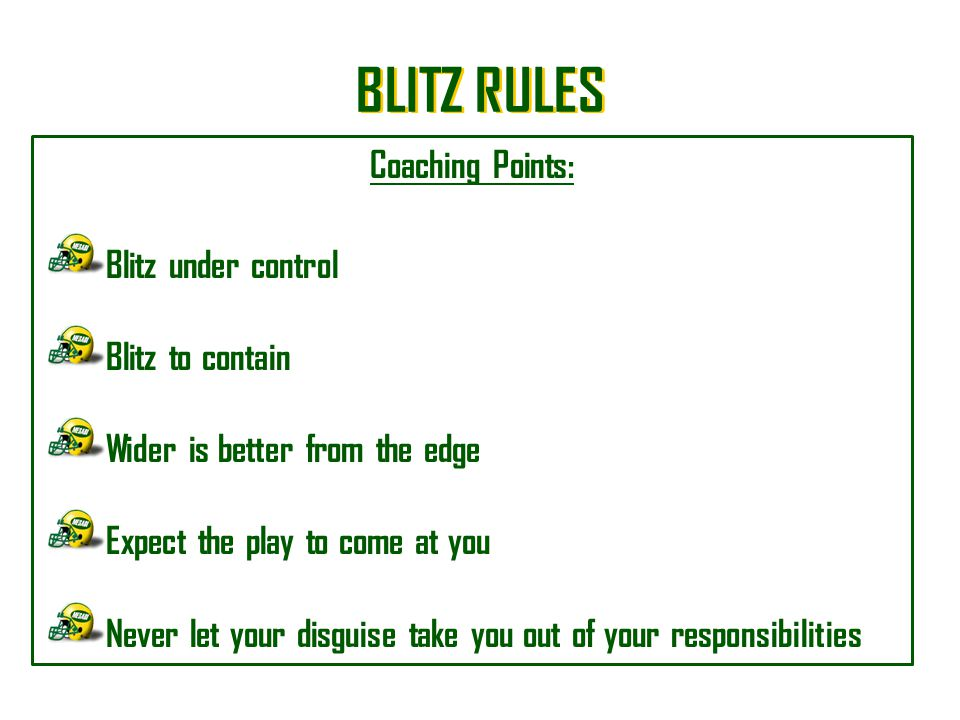 BLITZ RULES Coaching Points: Blitz under control Blitz to contain