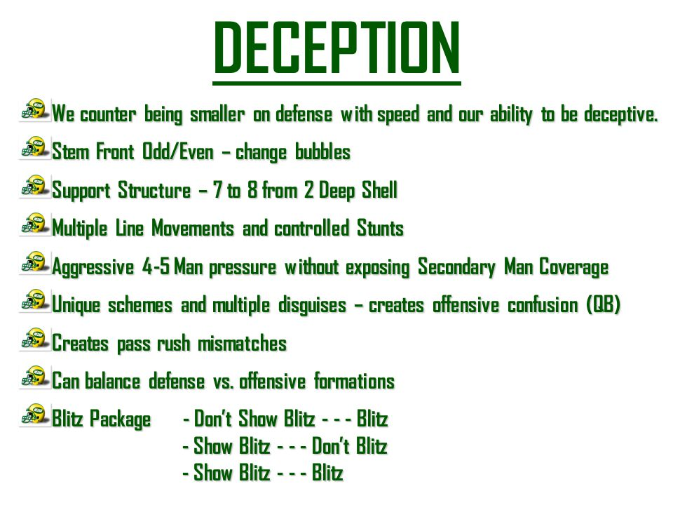 DECEPTION We counter being smaller on defense with speed and our ability to be deceptive. Stem Front Odd/Even – change bubbles.