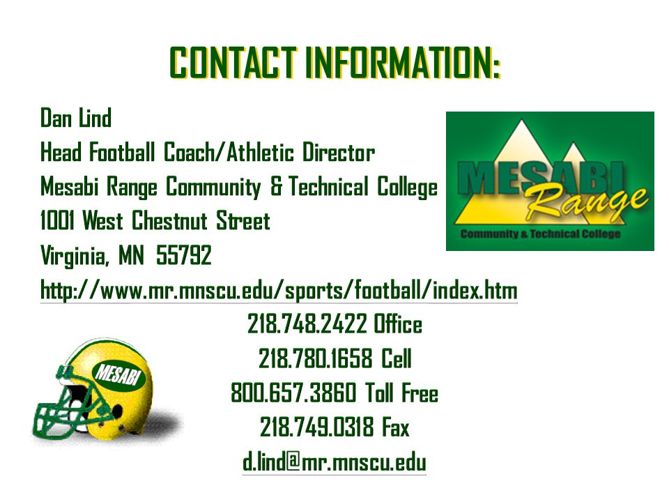 CONTACT INFORMATION: Dan Lind. Head Football Coach/Athletic Director. Mesabi Range Community & Technical College.
