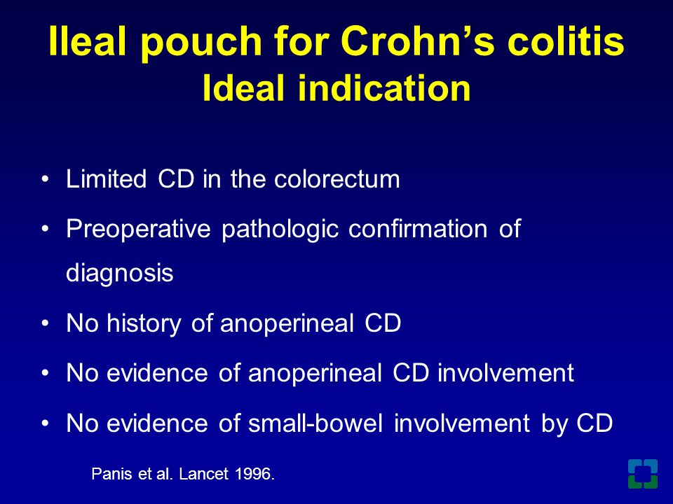 Ileal pouch for Crohn's colitis Ideal indication