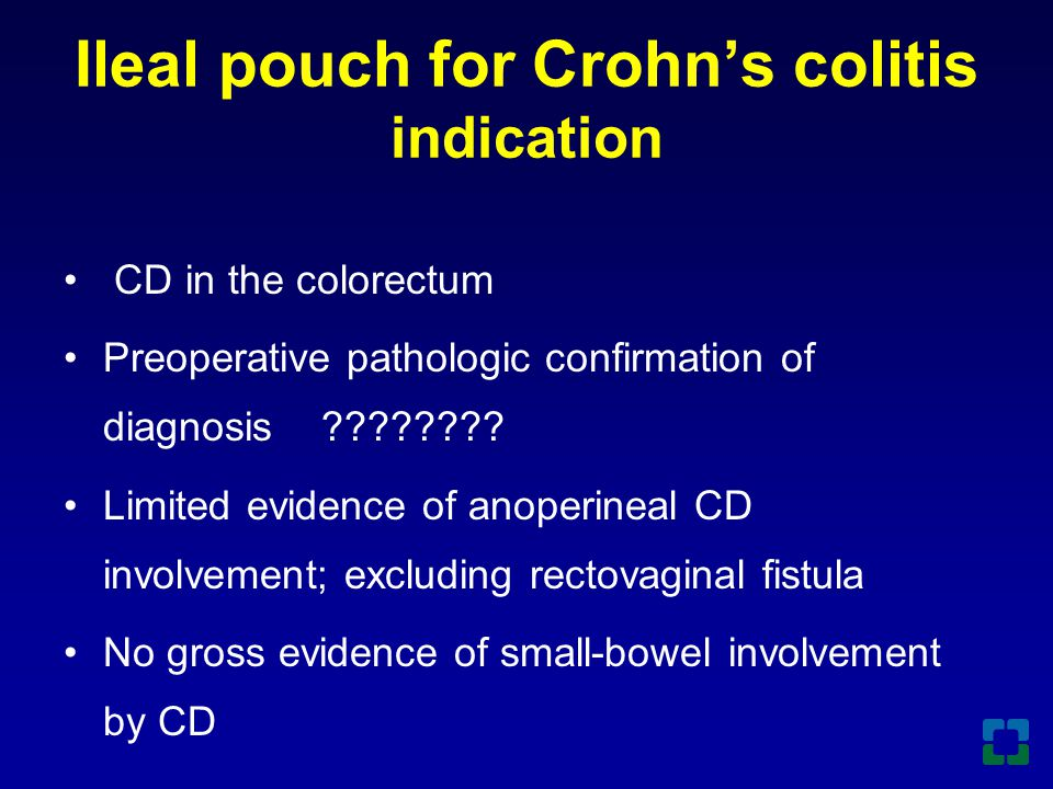 Ileal pouch for Crohn's colitis indication