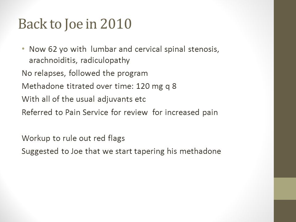 Back to Joe in 2010 Now 62 yo with lumbar and cervical spinal stenosis, arachnoiditis, radiculopathy.