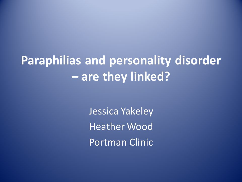 Paraphilias and personality disorder – are they linked