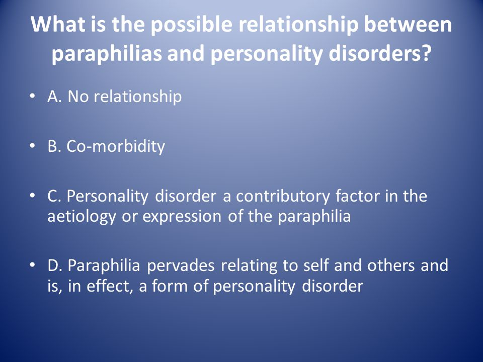 What is the possible relationship between paraphilias and personality disorders
