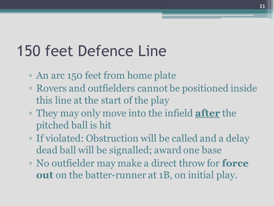 150 feet Defence Line An arc 150 feet from home plate