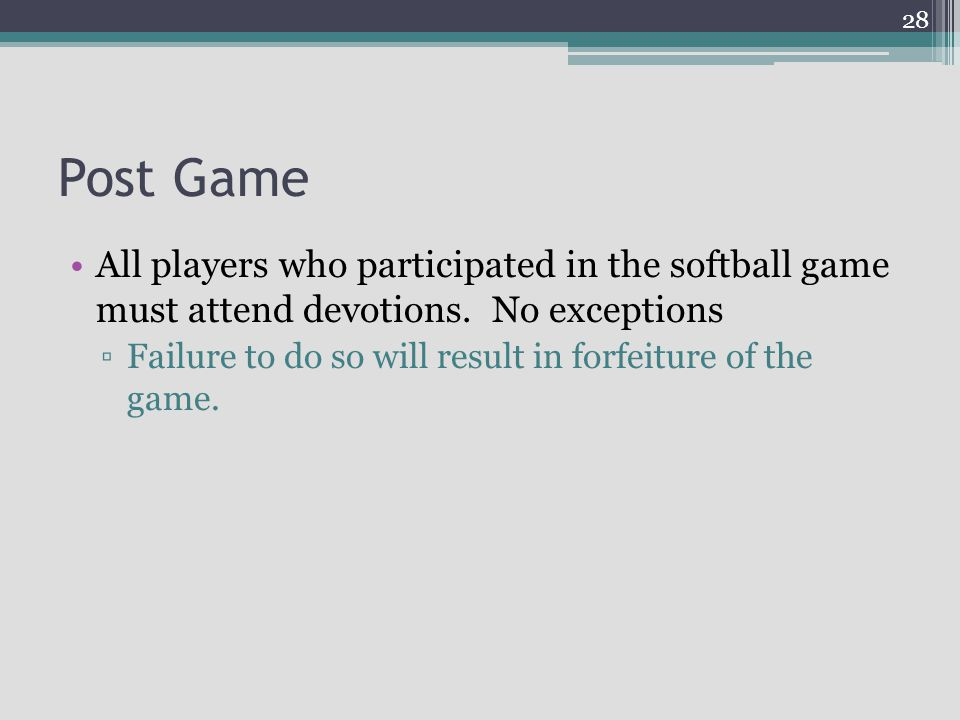 Post Game All players who participated in the softball game must attend devotions. No exceptions.