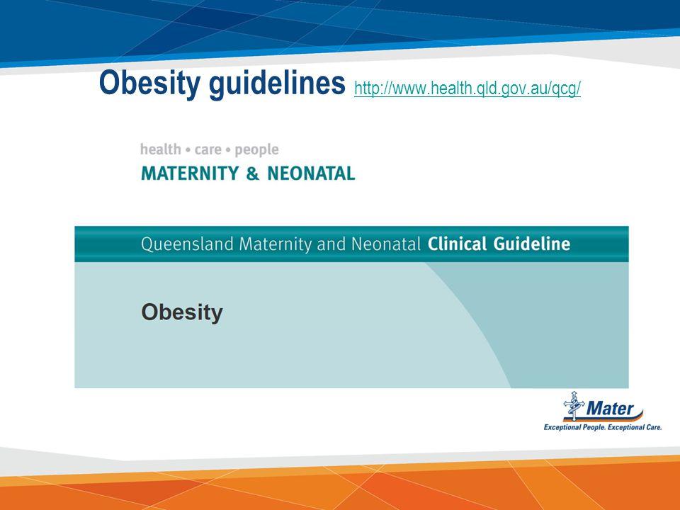 Obesity guidelines http://www.health.qld.gov.au/qcg/