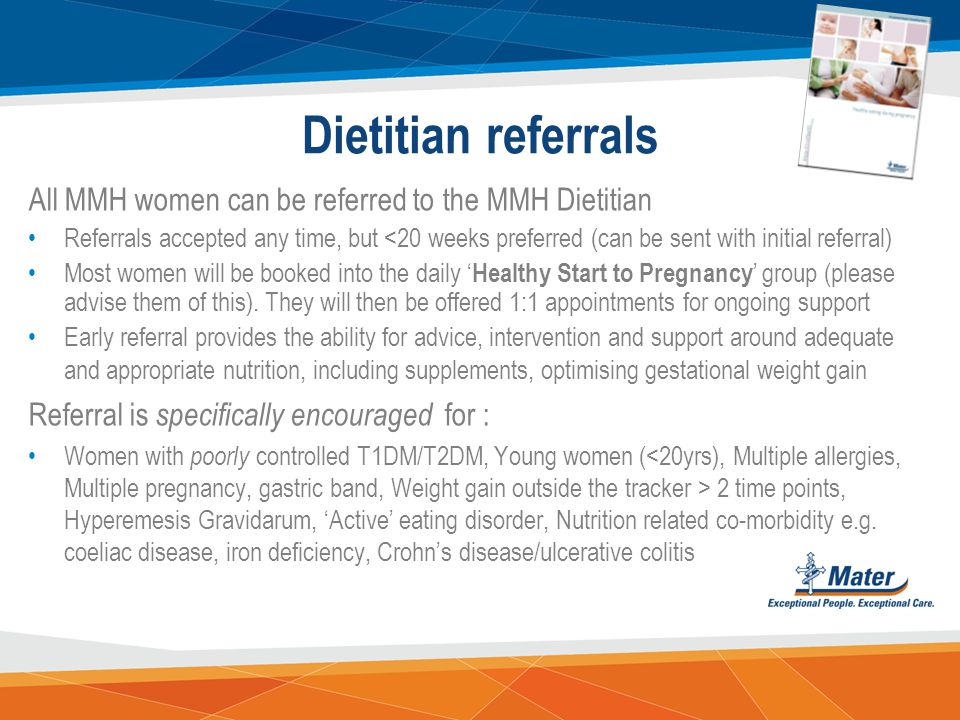 Dietitian referrals All MMH women can be referred to the MMH Dietitian