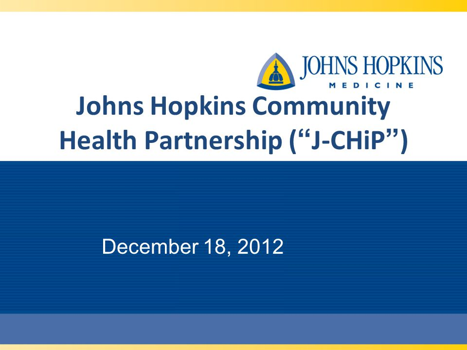 Johns Hopkins Community Health Partnership ( J-CHiP )