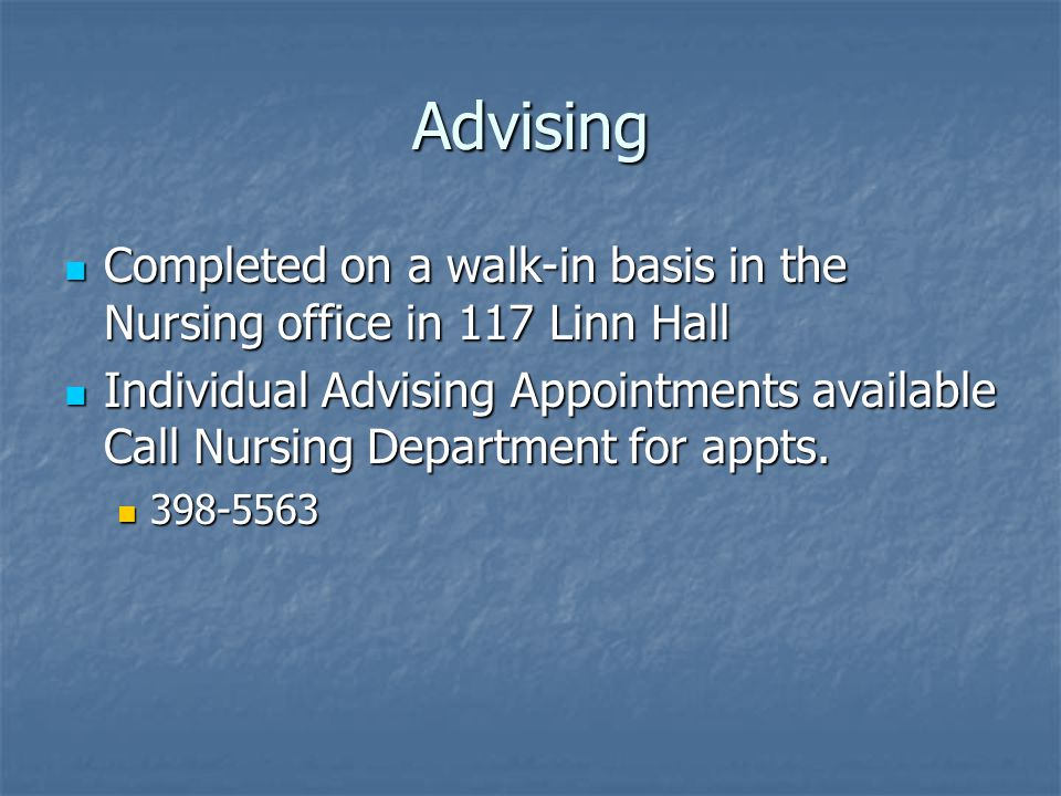 Advising Completed on a walk-in basis in the Nursing office in 117 Linn Hall.