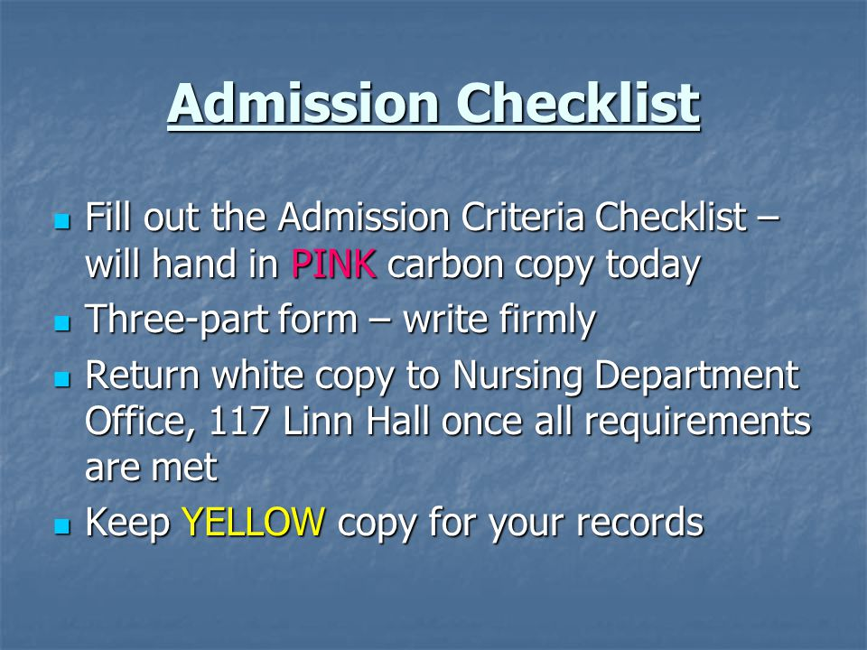 Admission Checklist Fill out the Admission Criteria Checklist – will hand in PINK carbon copy today.