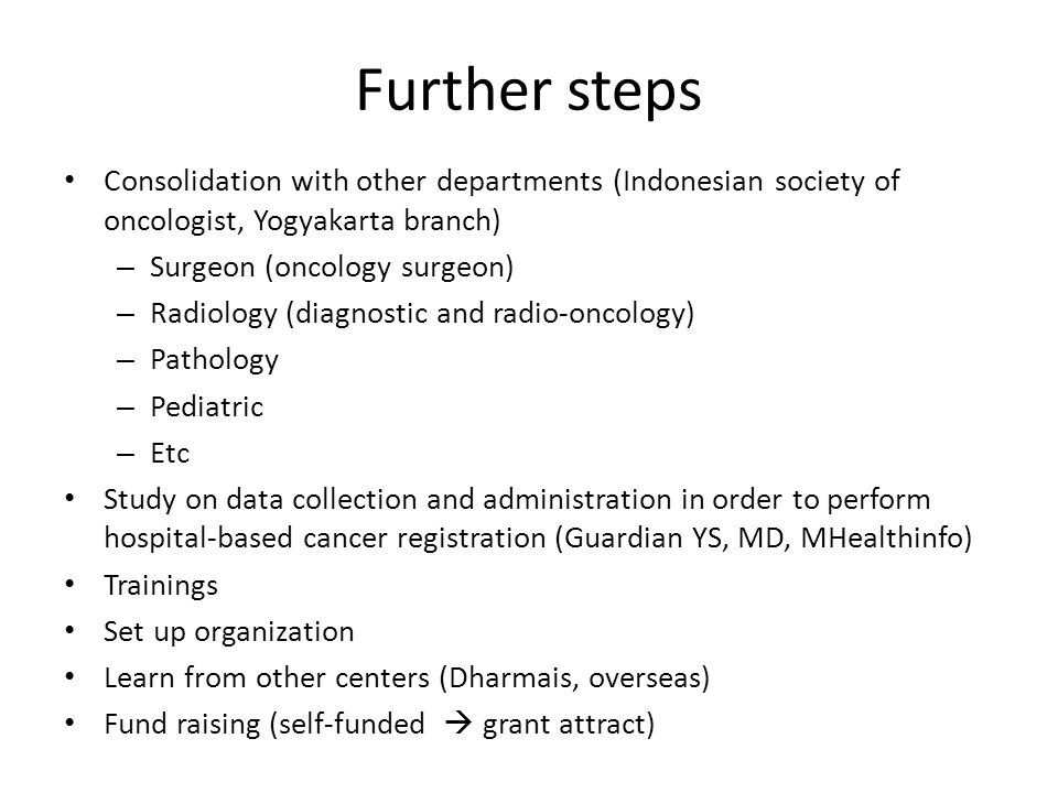 Further steps Consolidation with other departments (Indonesian society of oncologist, Yogyakarta branch)
