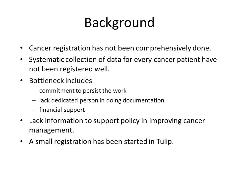 Background Cancer registration has not been comprehensively done.