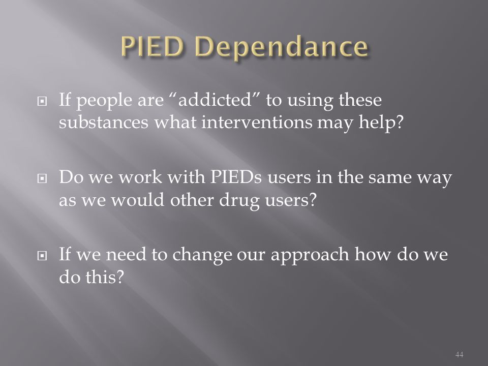 PIED Dependance If people are addicted to using these substances what interventions may help