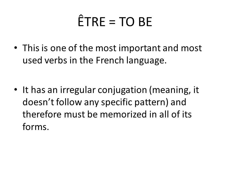 ÊTRE = TO BE This is one of the most important and most used verbs in the French language.