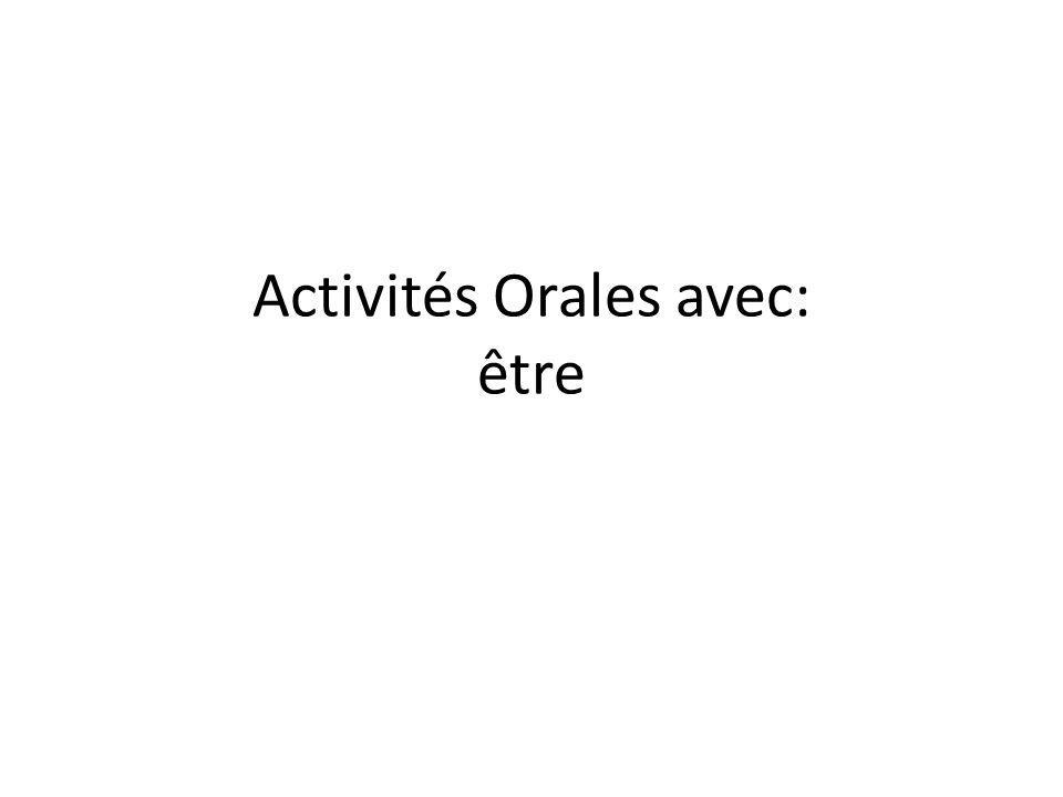 Activités Orales avec: être
