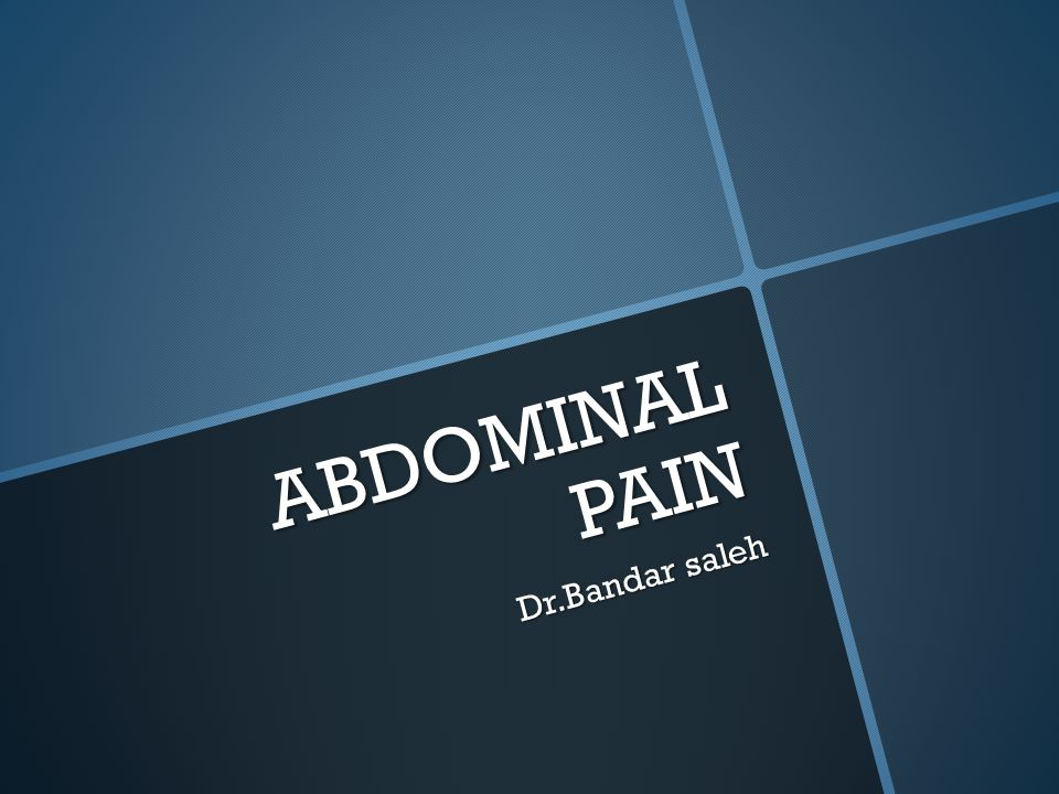ABDOMINAL PAIN Dr.Bandar saleh