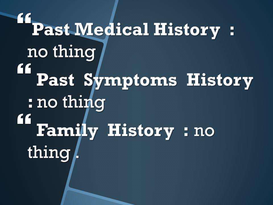 Past Medical History : no thing