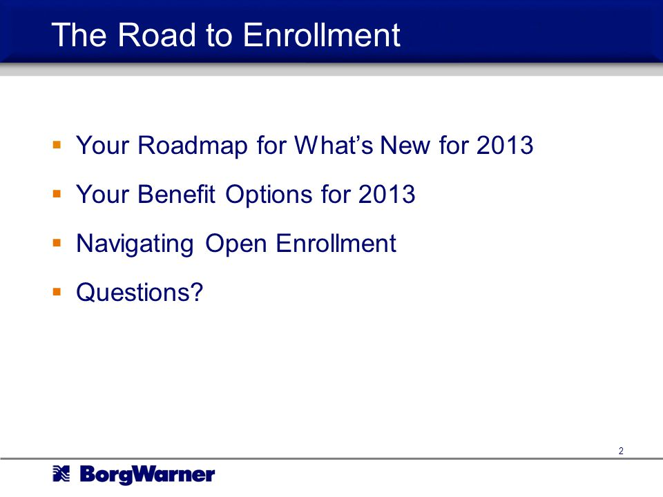 The Road to Enrollment Your Roadmap for What's New for 2013