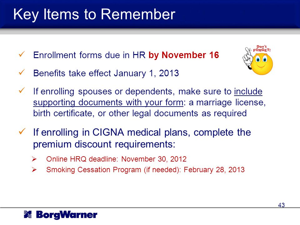 Key Items to Remember Enrollment forms due in HR by November 16. Benefits take effect January 1, 2013.