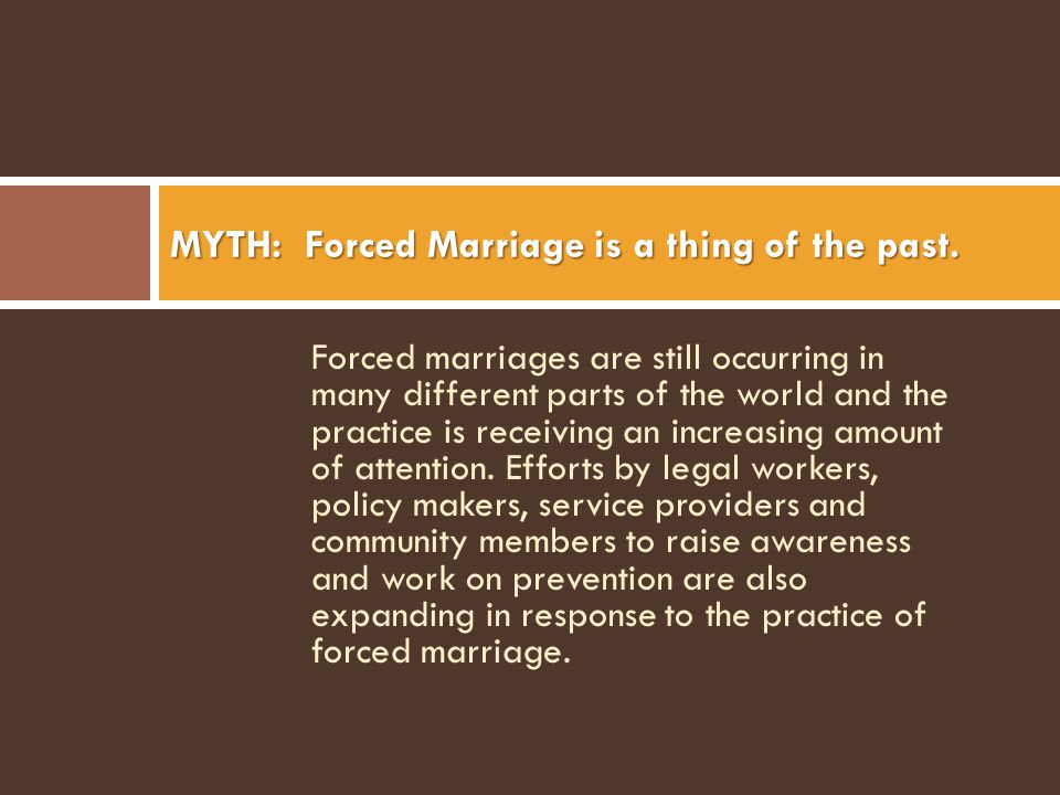 MYTH: Forced Marriage is a thing of the past.