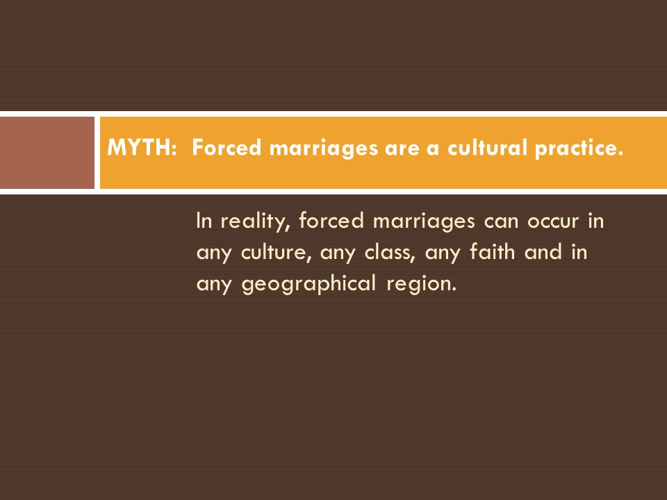 MYTH: Forced marriages are a cultural practice.