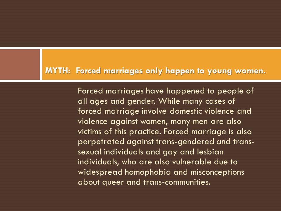MYTH: Forced marriages only happen to young women.
