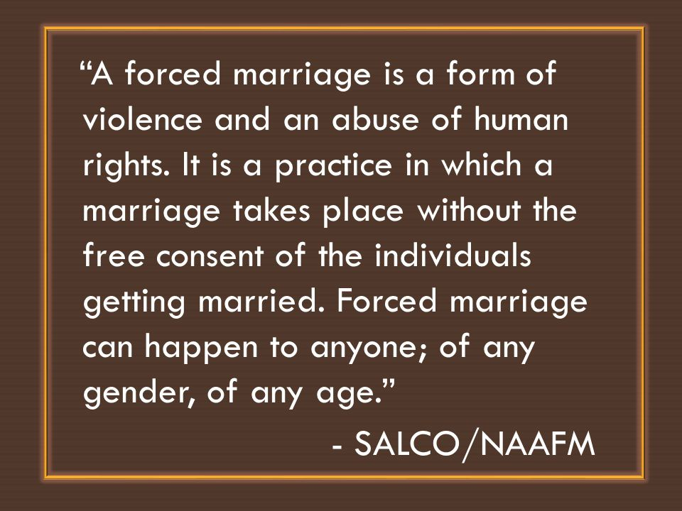 A forced marriage is a form of violence and an abuse of human rights