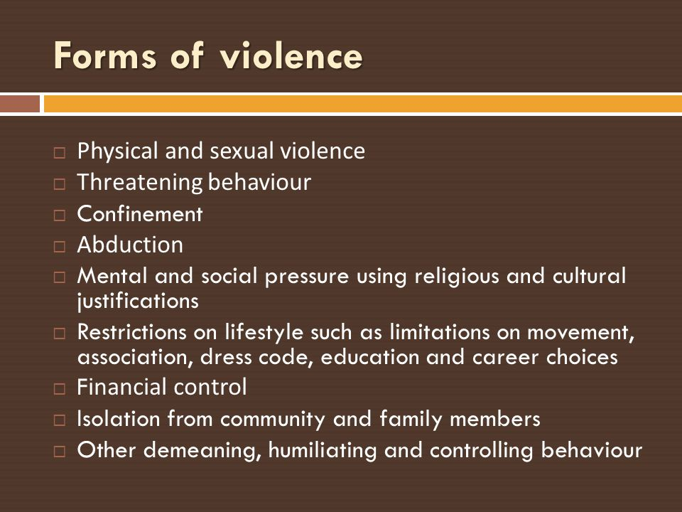 Forms of violence Physical and sexual violence Threatening behaviour