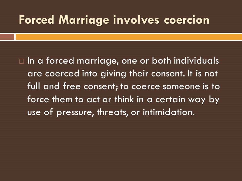 Forced Marriage involves coercion