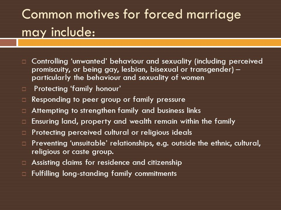 Common motives for forced marriage may include: